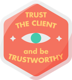 Trust the client, and be trustworthy